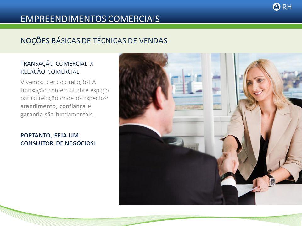 EMPREENDIMENTOS COMERCIAIS TRANSAÇÃO COMERCIAL X RELAÇÃO COMERCIAL Vivemos a era da relação! A transação comercial abre espaço para a relação onde os