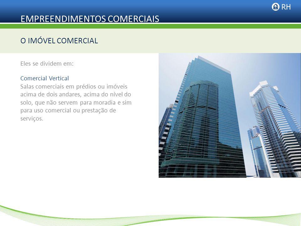 EMPREENDIMENTOS COMERCIAIS Comercial Horizontal Imóveis de até dois andares acima do nível do solo, que não servem para moradia e sim para uso comercial ou prestação de serviços.