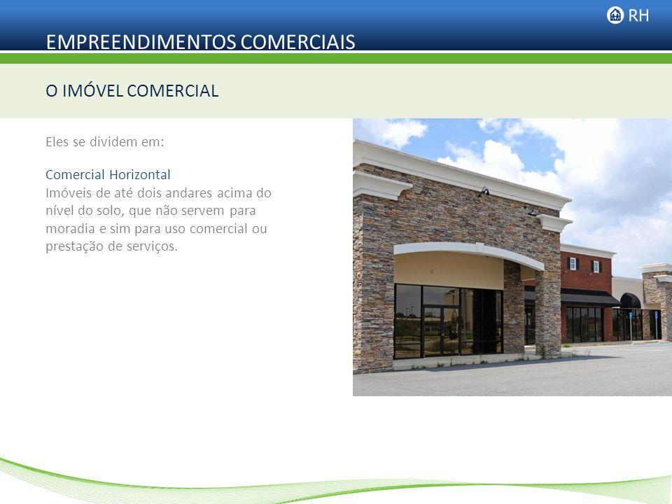 EMPREENDIMENTOS COMERCIAIS Comercial Horizontal Imóveis de até dois andares acima do nível do solo, que não servem para moradia e sim para uso comerci