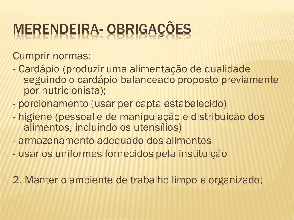 Cumprir normas: - Cardápio (produzir uma alimentação de qualidade seguindo o cardápio balanceado proposto previamente por nutricionista); - porcioname