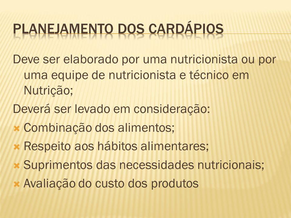 Deve ser elaborado por uma nutricionista ou por uma equipe de nutricionista e técnico em Nutrição; Deverá ser levado em consideração: Combinação dos a