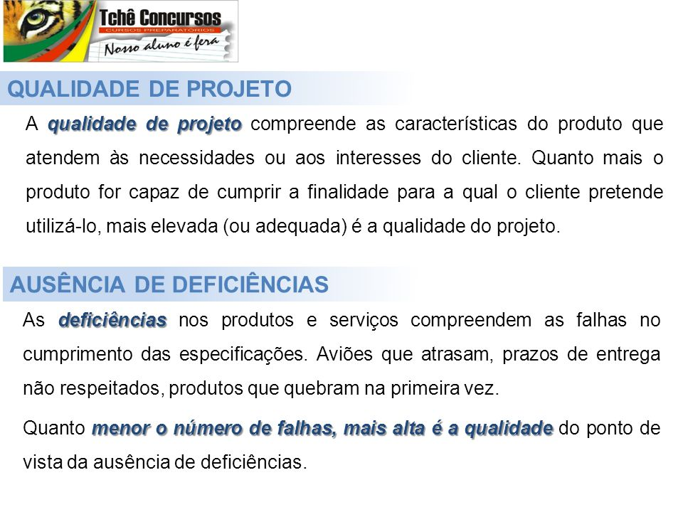 QUALIDADE DE PROJETO qualidade de projeto A qualidade de projeto compreende as características do produto que atendem às necessidades ou aos interesses do cliente.