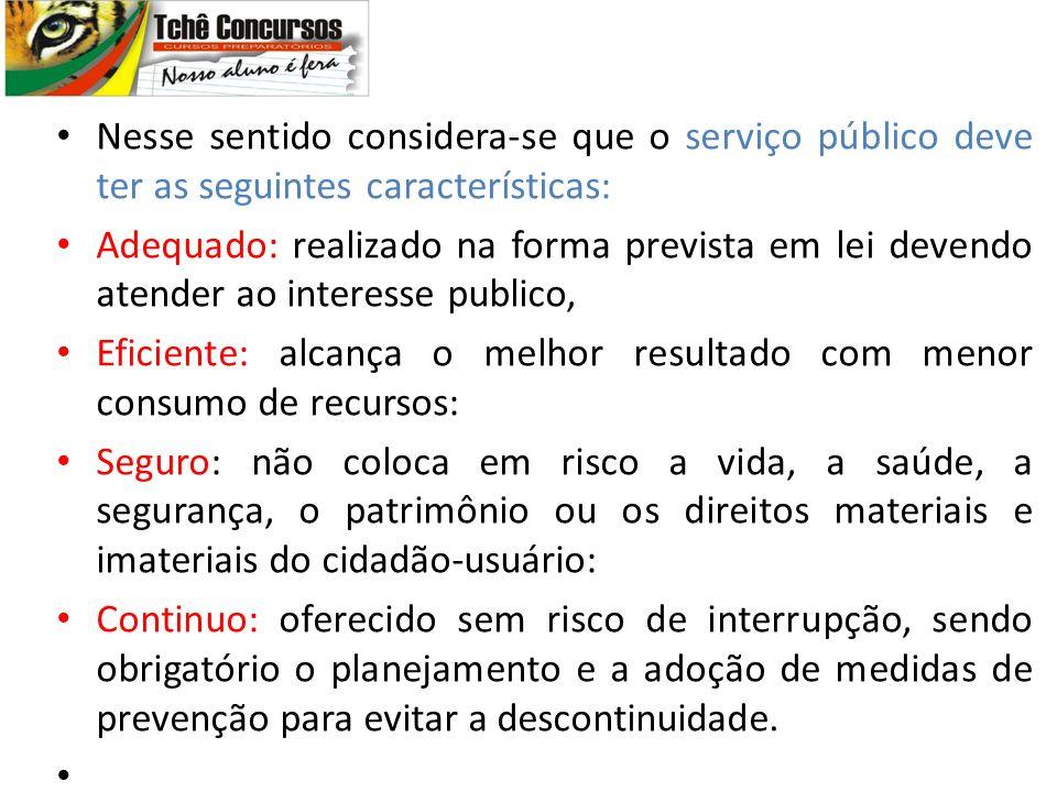 Nesse sentido considera-se que o serviço público deve ter as seguintes características: Adequado: realizado na forma prevista em lei devendo atender a