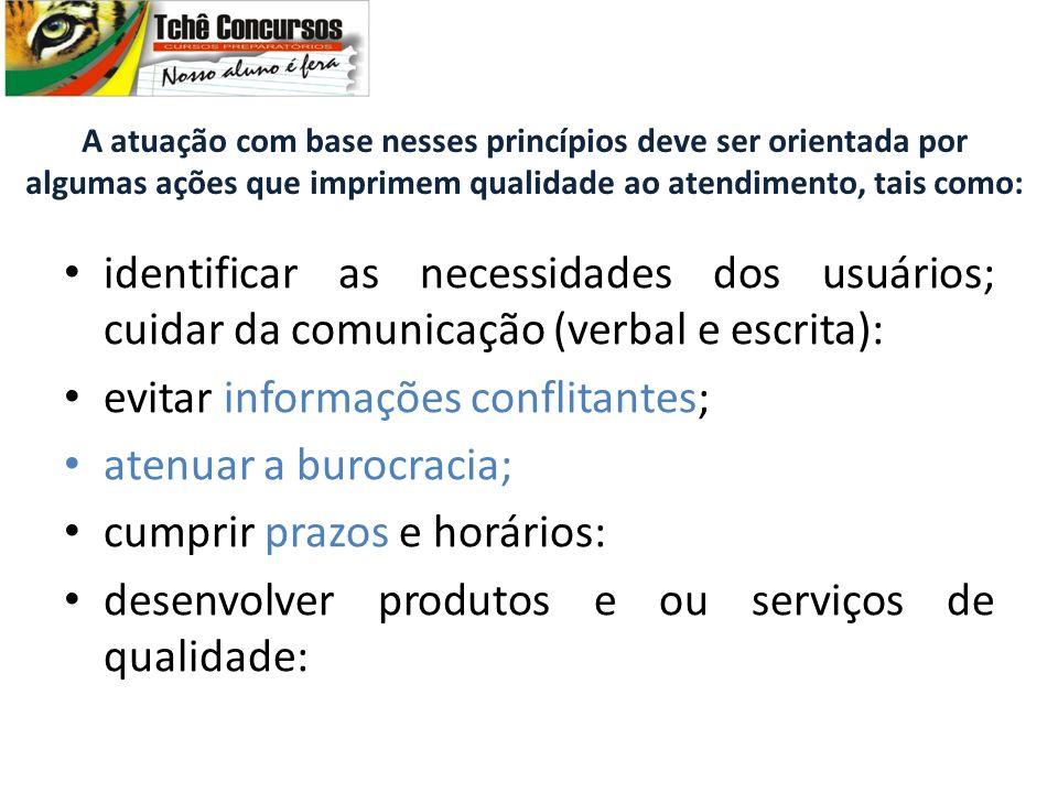 identificar as necessidades dos usuários; cuidar da comunicação (verbal e escrita): evitar informações conflitantes; atenuar a burocracia; cumprir pra