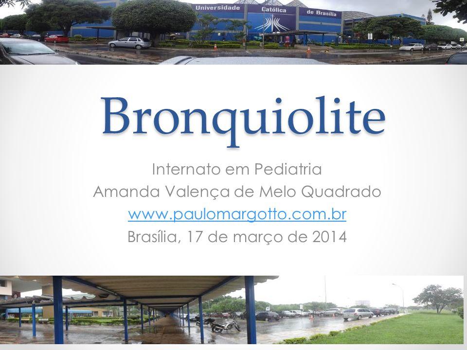 Bronquiolite Internato em Pediatria Amanda Valença de Melo Quadrado www.paulomargotto.com.br Brasília, 17 de março de 2014
