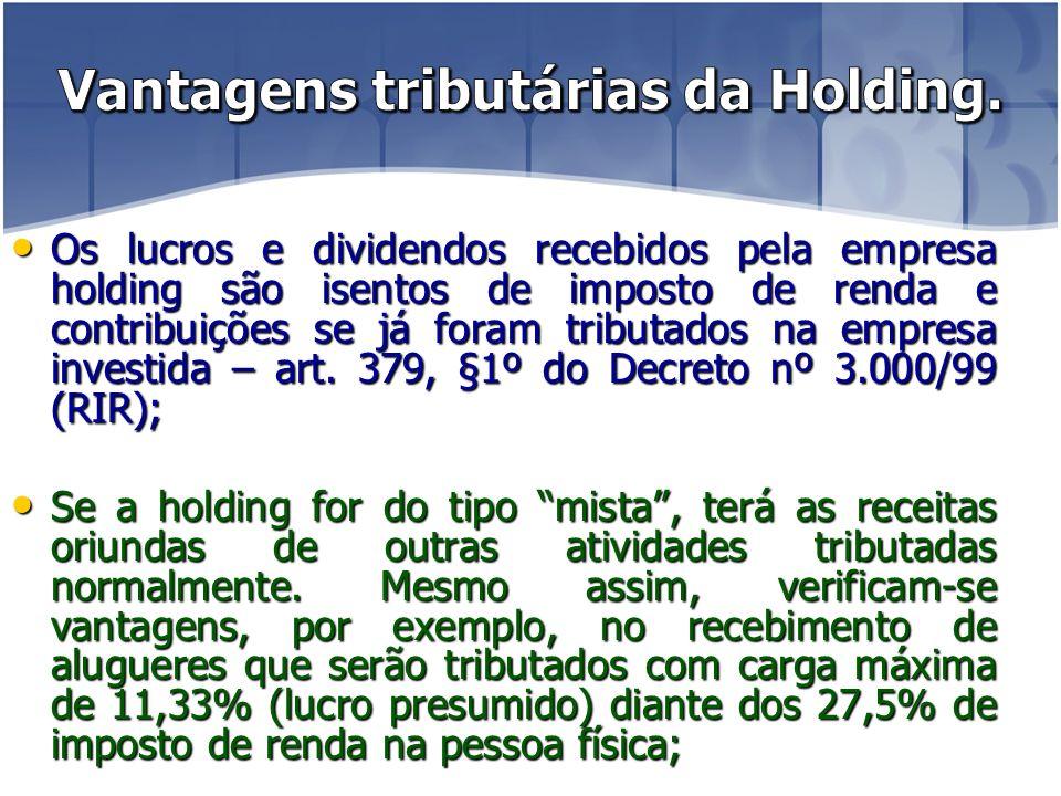 Os lucros e dividendos recebidos pela empresa holding são isentos de imposto de renda e contribuições se já foram tributados na empresa investida – art.