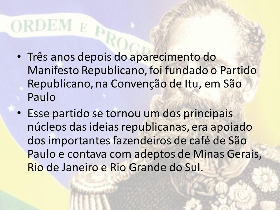 Três anos depois do aparecimento do Manifesto Republicano, foi fundado o Partido Republicano, na Convenção de Itu, em São Paulo Esse partido se tornou