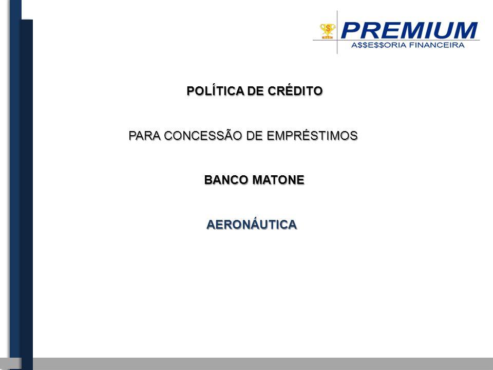 POLÍTICA DE CRÉDITO POLÍTICA DE CRÉDITO PARA CONCESSÃO DE EMPRÉSTIMOS BANCO MATONE BANCO MATONE AERONÁUTICA AERONÁUTICA