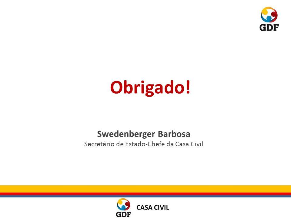 Obrigado! Swedenberger Barbosa Secretário de Estado-Chefe da Casa Civil