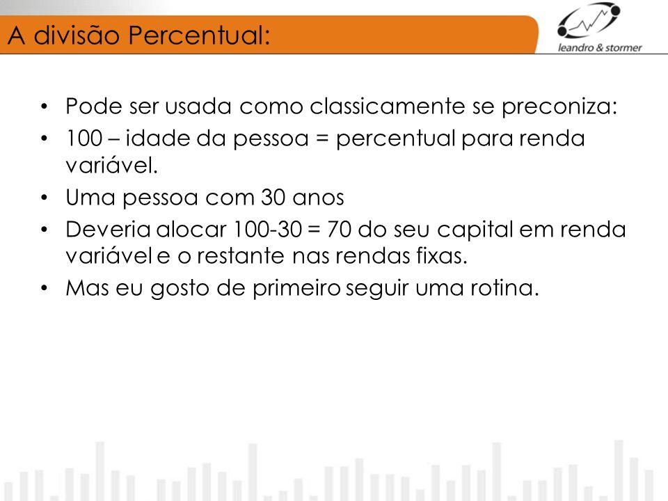 A divisão Percentual: Pode ser usada como classicamente se preconiza: 100 – idade da pessoa = percentual para renda variável. Uma pessoa com 30 anos D