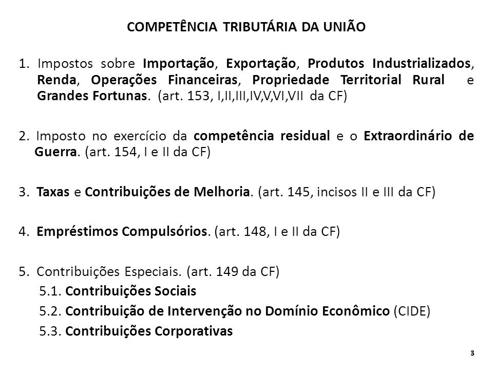 COMPETÊNCIA TRIBUTÁRIA DA UNIÃO 1. Impostos sobre Importação, Exportação, Produtos Industrializados, Renda, Operações Financeiras, Propriedade Territo