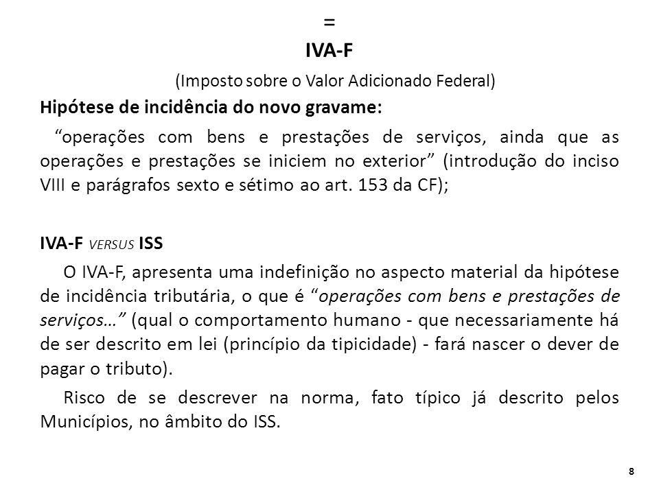 = IVA-F (Imposto sobre o Valor Adicionado Federal) Hipótese de incidência do novo gravame: operações com bens e prestações de serviços, ainda que as o