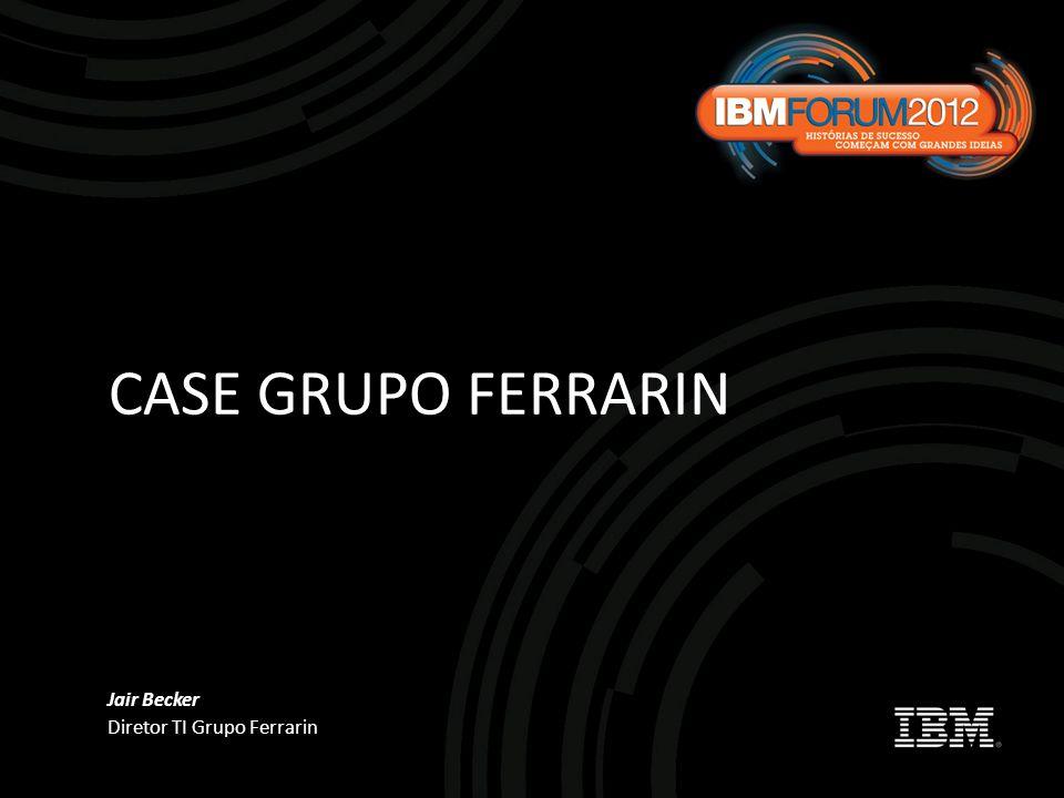 Jair Becker Diretor TI Grupo Ferrarin CASE GRUPO FERRARIN