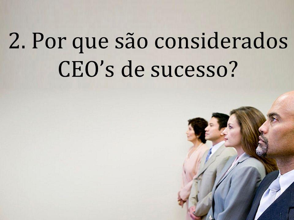 Empresas mais competitivas e duradouras. 2. Por que são considerados CEOs de sucesso?