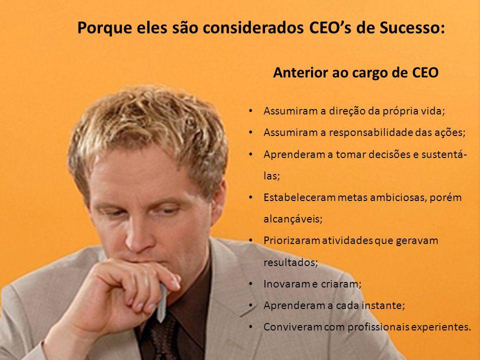 Empresas mais competitivas e duradouras. Porque eles são considerados CEOs de Sucesso: Anterior ao cargo de CEO Assumiram a direção da própria vida; A