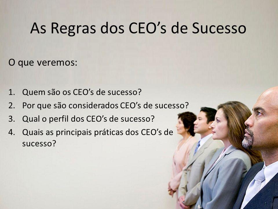 Empresas mais competitivas e duradouras. As Regras dos CEOs de Sucesso O que veremos: 1.Quem são os CEOs de sucesso? 2.Por que são considerados CEOs d