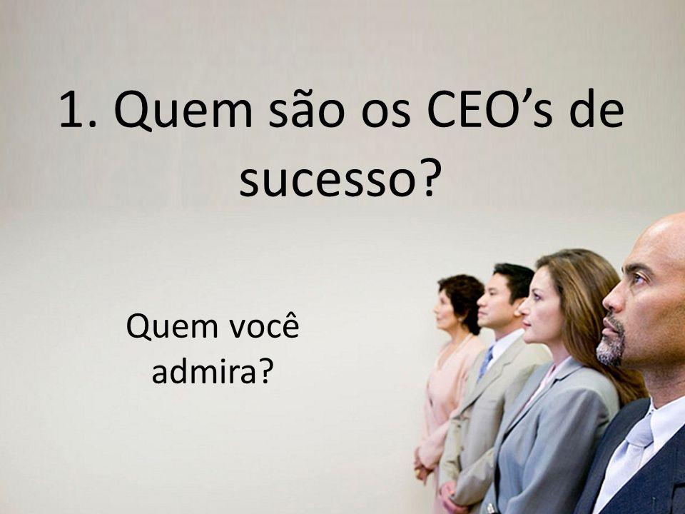 Empresas mais competitivas e duradouras. 1. Quem são os CEOs de sucesso? Quem você admira?