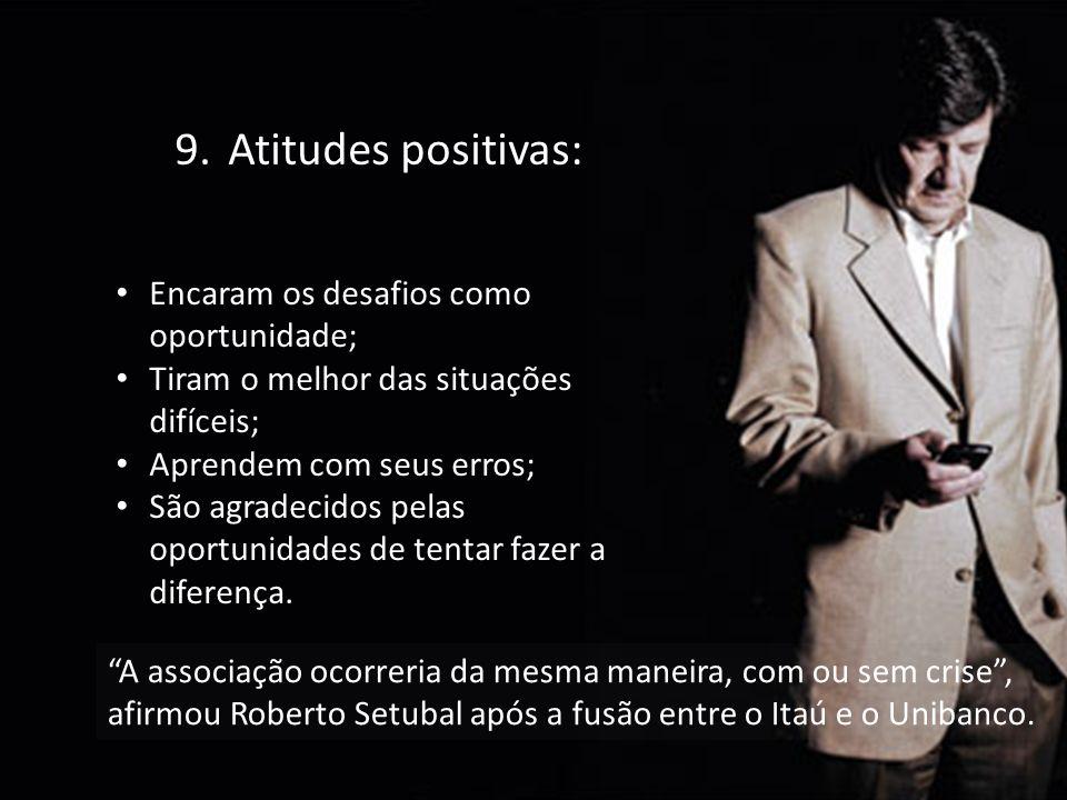 Empresas mais competitivas e duradouras. 9.Atitudes positivas: Encaram os desafios como oportunidade; Tiram o melhor das situações difíceis; Aprendem