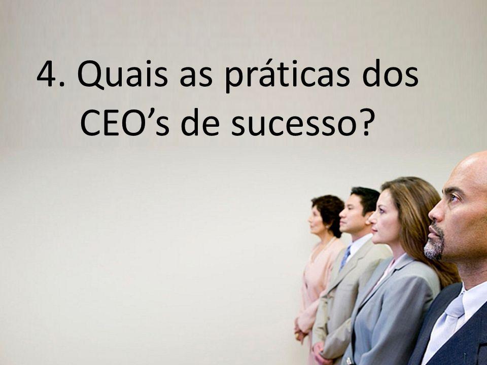Empresas mais competitivas e duradouras. 4. Quais as práticas dos CEOs de sucesso?