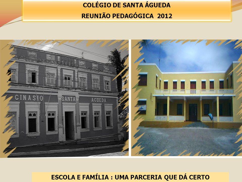 ESCOLA E FAMÍLIA : UMA PARCERIA QUE DÁ CERTO COLÉGIO DE SANTA ÁGUEDA REUNIÃO PEDAGÓGICA 2012