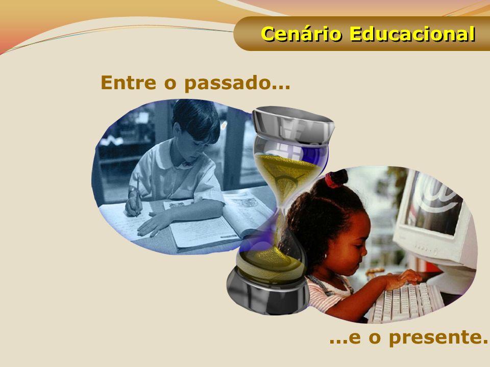 Entre o passado......e o presente. Cenário Educacional
