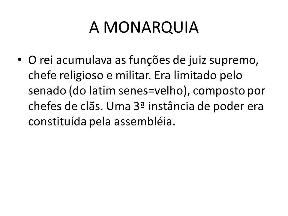 A MONARQUIA O rei acumulava as funções de juiz supremo, chefe religioso e militar. Era limitado pelo senado (do latim senes=velho), composto por chefe