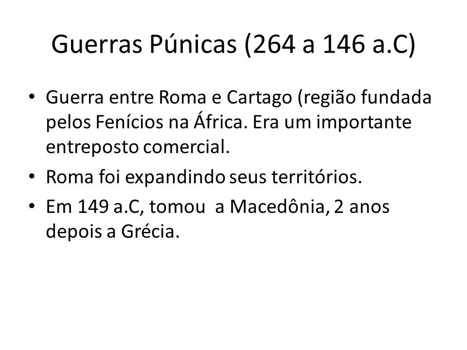 Guerras Púnicas (264 a 146 a.C) Guerra entre Roma e Cartago (região fundada pelos Fenícios na África. Era um importante entreposto comercial. Roma foi