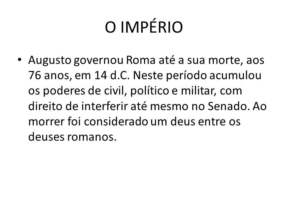 O IMPÉRIO Augusto governou Roma até a sua morte, aos 76 anos, em 14 d.C. Neste período acumulou os poderes de civil, político e militar, com direito d