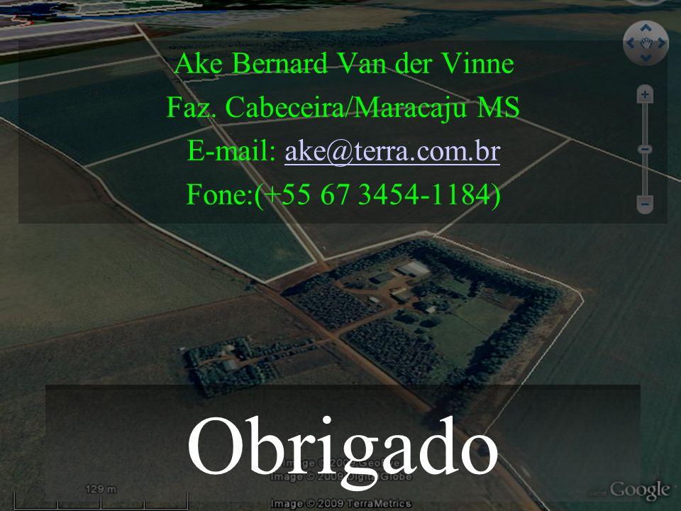 Obrigado Ake Bernard Van der Vinne Faz. Cabeceira/Maracaju MS E-mail: ake@terra.com.brake@terra.com.br Fone:(+55 67 3454-1184)