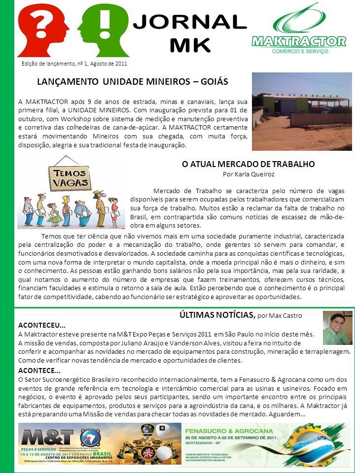 Edição de lançamento, nº 1, Agosto de 2011 LANÇAMENTO UNIDADE MINEIROS – GOIÁS A MAKTRACTOR após 9 de anos de estrada, minas e canaviais, lança sua primeira filial, a UNIDADE MINEIROS.