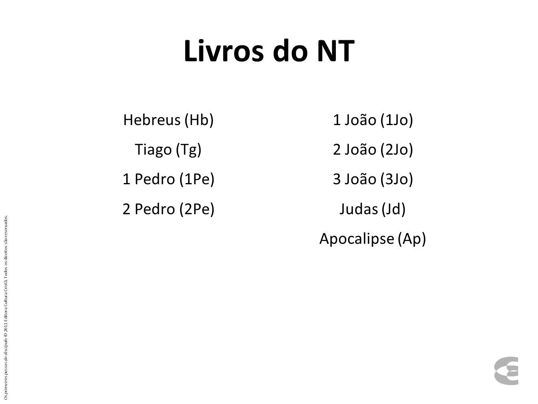 Livros do NT Hebreus (Hb) Tiago (Tg) 1 Pedro (1Pe) 2 Pedro (2Pe) 1 João (1Jo) 2 João (2Jo) 3 João (3Jo) Judas (Jd) Apocalipse (Ap) Os primeiros passos