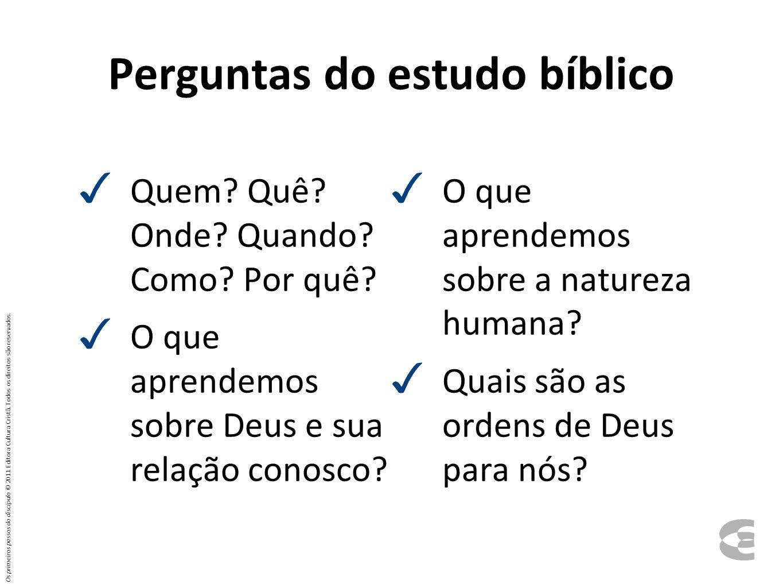 Perguntas do estudo bíblico Quem? Quê? Onde? Quando? Como? Por quê? O que aprendemos sobre Deus e sua relação conosco? O que aprendemos sobre a nature