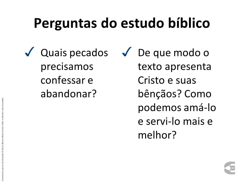 Perguntas do estudo bíblico Quais pecados precisamos confessar e abandonar? De que modo o texto apresenta Cristo e suas bênçãos? Como podemos amá-lo e
