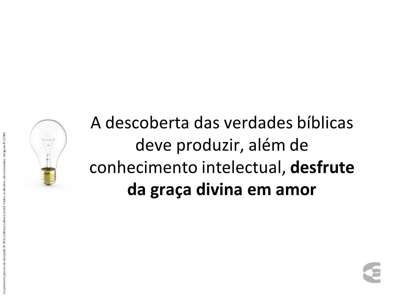 A descoberta das verdades bíblicas deve produzir, além de conhecimento intelectual, desfrute da graça divina em amor Os primeiros passos do discípulo