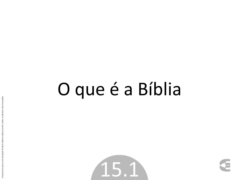O que é a Bíblia 15.1 Os primeiros passos do discípulo © 2011 Editora Cultura Cristã. Todos os direitos são reservados.