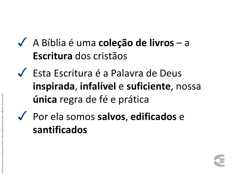 A Bíblia é uma coleção de livros – a Escritura dos cristãos Esta Escritura é a Palavra de Deus inspirada, infalível e suficiente, nossa única regra de