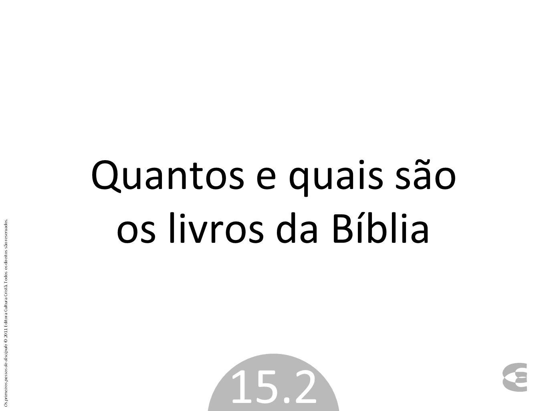 Quantos e quais são os livros da Bíblia 15.2 Os primeiros passos do discípulo © 2011 Editora Cultura Cristã. Todos os direitos são reservados.