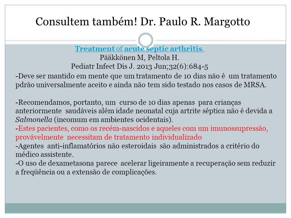 Consultem também! Dr. Paulo R. Margotto -Deve ser mantido em mente que um tratamento de 10 dias não é um tratamento pdrão universalmente aceito e aind