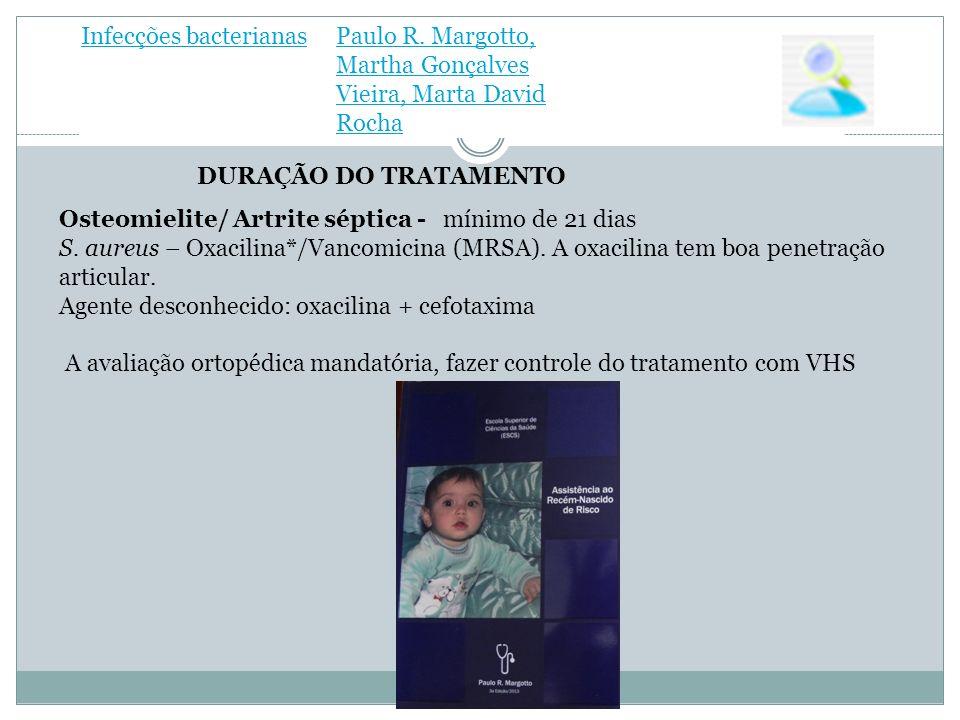 Infecções bacterianasPaulo R. Margotto, Martha Gonçalves Vieira, Marta David Rocha Osteomielite/ Artrite séptica - mínimo de 21 dias S. aureus – Oxaci