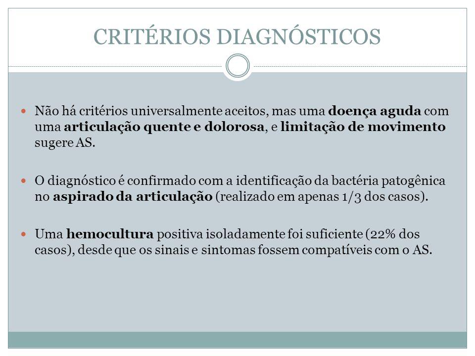CRITÉRIOS DIAGNÓSTICOS Não há critérios universalmente aceitos, mas uma doença aguda com uma articulação quente e dolorosa, e limitação de movimento s