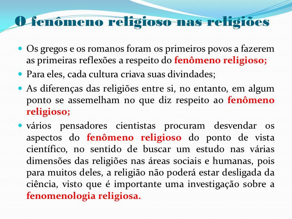 O fenômeno religioso nas religiões Os gregos e os romanos foram os primeiros povos a fazerem as primeiras reflexões a respeito do fenômeno religioso;