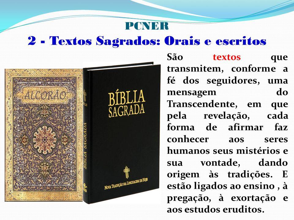 PCNER 2 - Textos Sagrados: Orais e escritos São textos que transmitem, conforme a fé dos seguidores, uma mensagem do Transcendente, em que pela revela