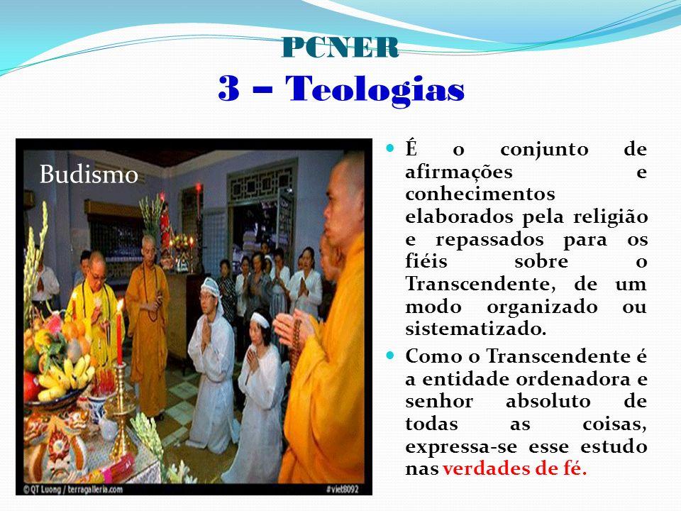 - PCNER 3 – Teologias É o conjunto de afirmações e conhecimentos elaborados pela religião e repassados para os fiéis sobre o Transcendente, de um modo