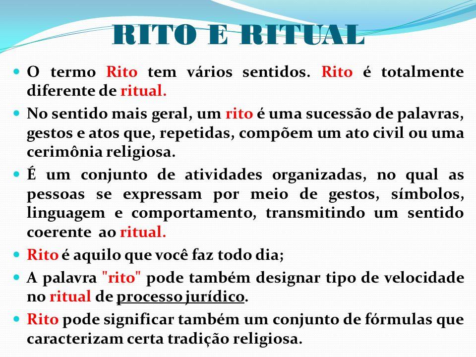 RITO E RITUAL O termo Rito tem vários sentidos. Rito é totalmente diferente de ritual. No sentido mais geral, um rito é uma sucessão de palavras, gest