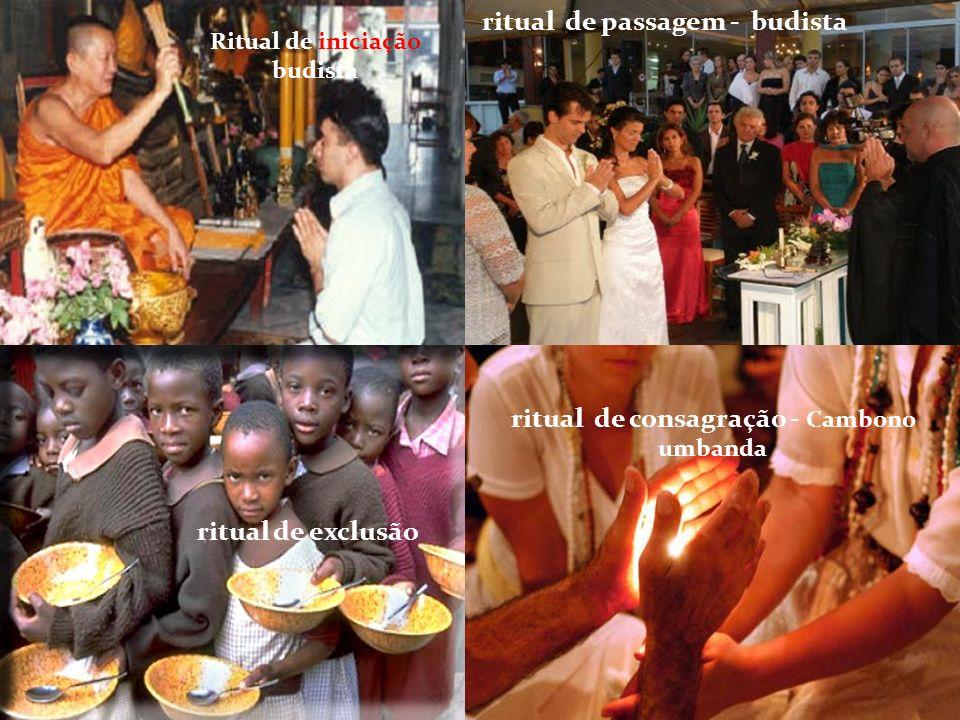 ritual de exclusão ritual de consagração - Cambono umbanda ritual de passagem - budista Ritual de iniciação budista