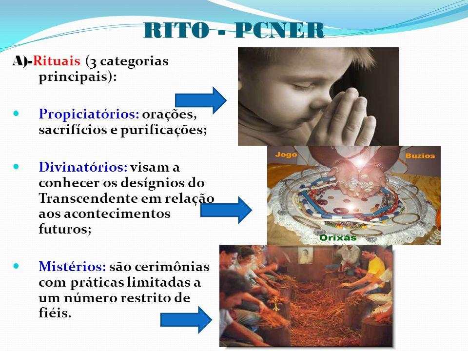 RITO - PCNER A)- Rituais (3 categorias principais): Propiciatórios: orações, sacrifícios e purificações; Divinatórios: visam a conhecer os desígnios d