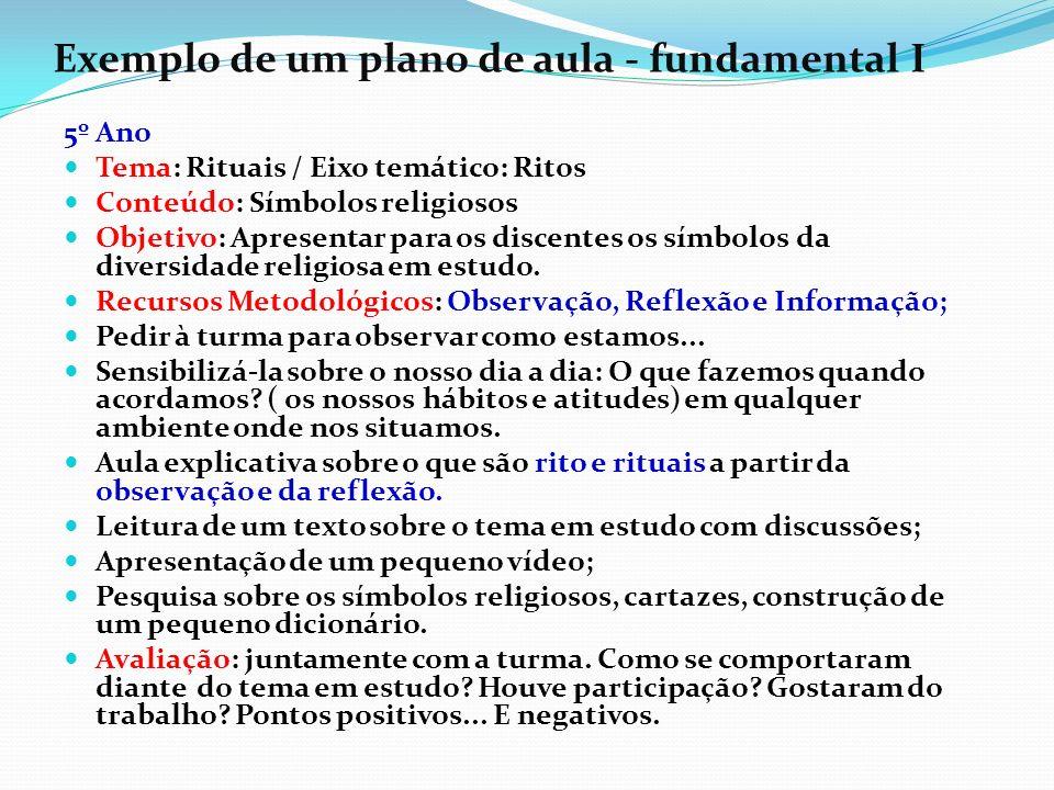 Exemplo de um plano de aula - fundamental I 5º Ano Tema: Rituais / Eixo temático: Ritos Conteúdo: Símbolos religiosos Objetivo: Apresentar para os dis