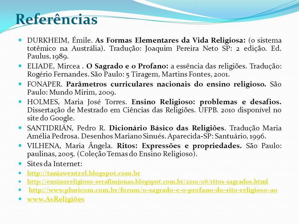 Referências DURKHEIM, Émile. As Formas Elementares da Vida Religiosa: (o sistema totêmico na Austrália). Tradução: Joaquim Pereira Neto SP: 2 edição.