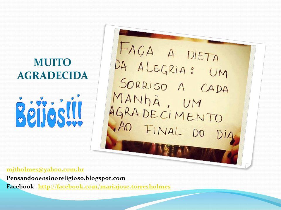 MUITO AGRADECIDA mjtholmes@yahoo.com.br Pensandooensinoreligioso.blogspot.com Facebook- http://facebook.com/mariajose.torresholmeshttp://facebook.com/