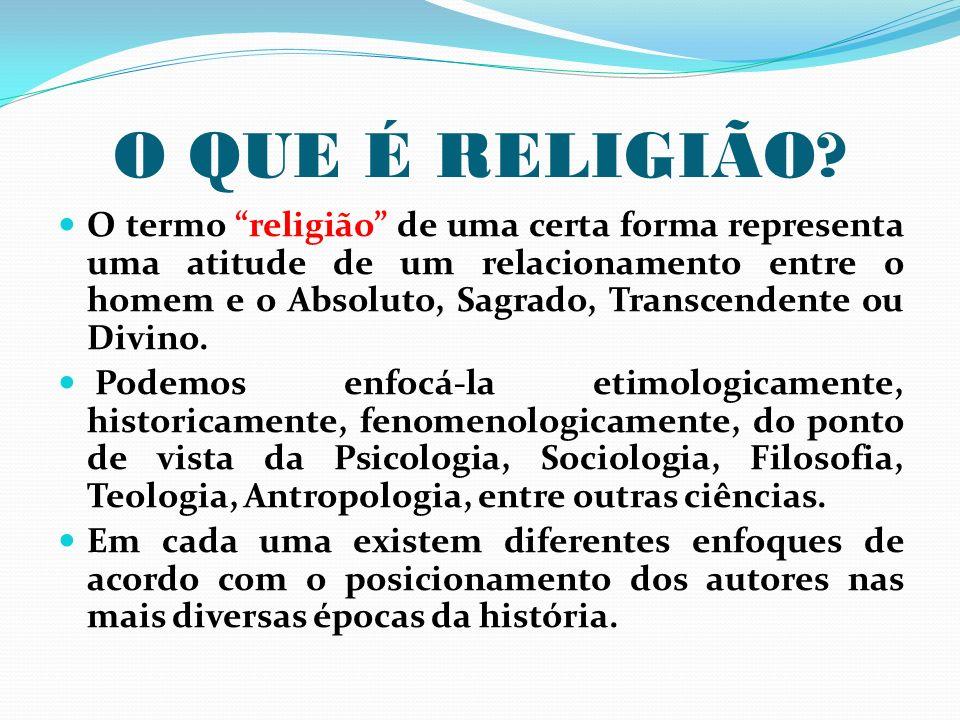 O QUE É RELIGIÃO? O termo religião de uma certa forma representa uma atitude de um relacionamento entre o homem e o Absoluto, Sagrado, Transcendente o